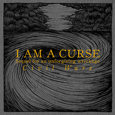 I AM A CURSE – Sequel for an Unforgiving Wreckage : Civil Wars