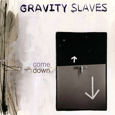 GRAVITY SLAVES – come down