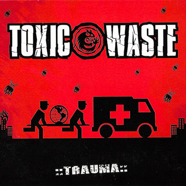 TOXIC WASTE trauma