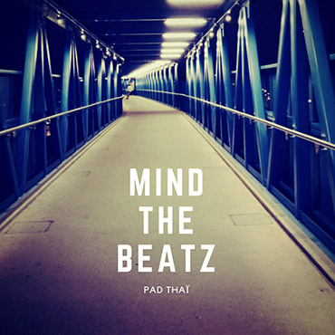 MIND THE BEATZ – Pad Thaï EP