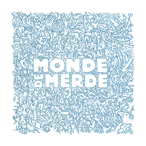 MONDE DE MERDE – the mess