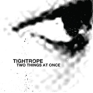 TIGHTROPE- two things at once