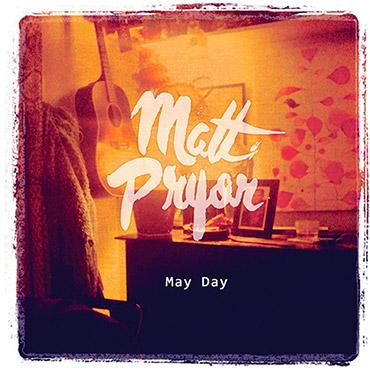 MATT PRYOR – may day